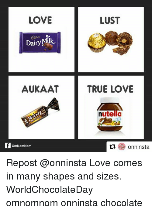 Lustly: LOVE  LUST  DairyMilk.  AUKAAT  TRUE LOVE  nutella  OmNomNom  insta Repost @onninsta Love comes in many shapes and sizes. WorldChocolateDay omnomnom onninsta chocolate