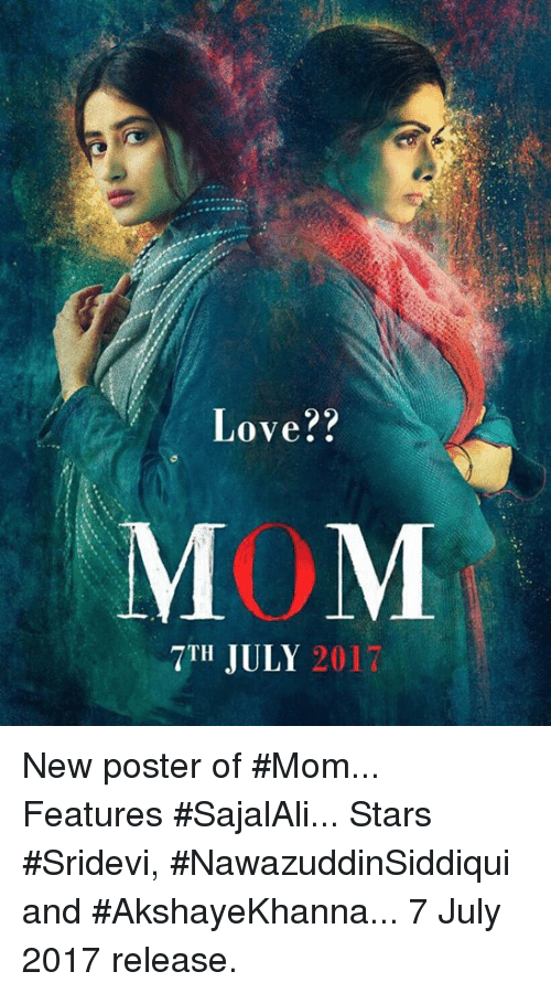 sridevi: Love  MOM  7TH JULY 2017 New poster of #Mom... Features #SajalAli... Stars #Sridevi, #NawazuddinSiddiqui and #AkshayeKhanna... 7 July 2017 release.