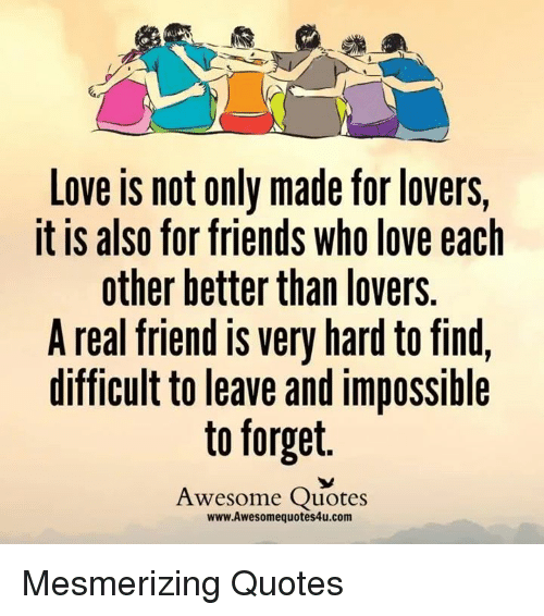 Quotes: Love not only made forlovers, It IS also for friends Who love ...