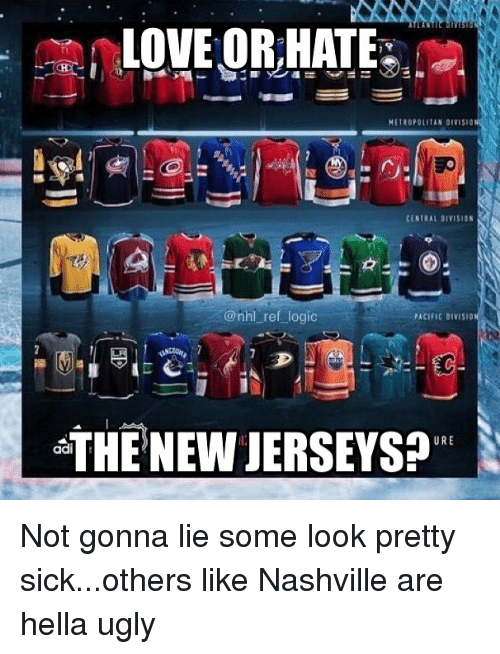 Logic, Love, and Memes: LOVE OR HATE  METROPOLITAN OIVISIO  @nhl ref logic  PACIFIC DIVISIO  THE NEW JERSEYS?  URE  ddi Not gonna lie some look pretty sick...others like Nashville are hella ugly