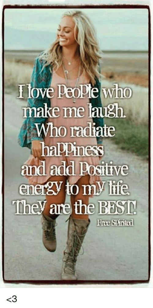 Love, Memes, and Best: love people who  make me laugh.  Who radiate  happiness  and add positive  They are the BEST  Free spintad <3
