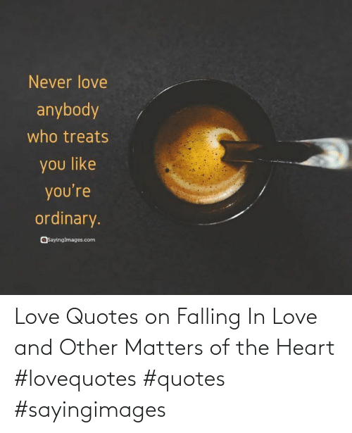 the heart: Love Quotes on Falling In Love and Other Matters of the Heart #lovequotes #quotes #sayingimages