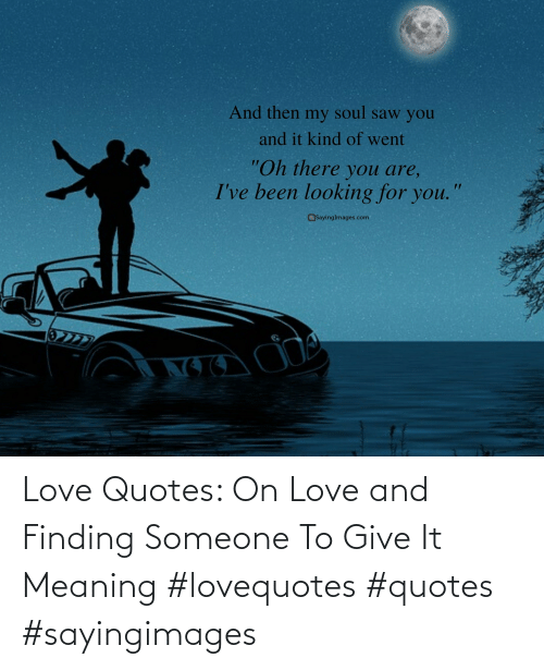 Meaning: Love Quotes: On Love and Finding Someone To Give It Meaning #lovequotes #quotes #sayingimages