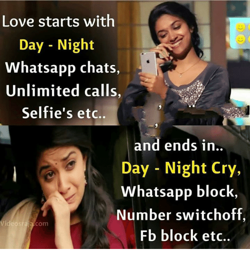 Love, Memes, and Whatsapp: Love starts with  Day - Night  Whatsapp chats,  Unlimited calls,  Selfie's etc..  and ends in  Day - Night Cry,  Whatsapp block,  Number switchoff,  Fb block etc..  Videosraja.com