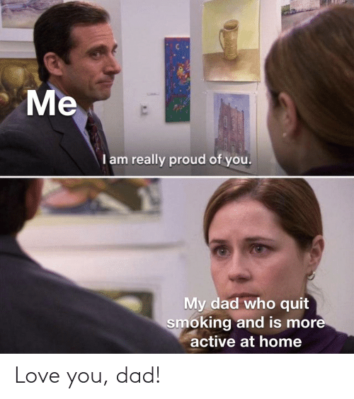 Dad: Love you, dad!