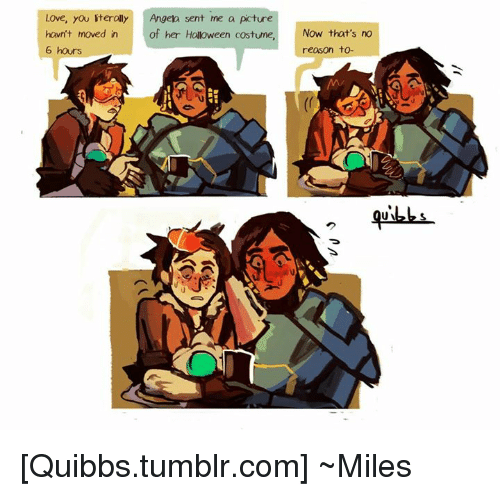 iter: Love, you iterally Angela sent me a picture  havn't moved in  off her Halloween costume, Now that's no  6 hours  reason to-  UN [Quibbs.tumblr.com]  ~Miles
