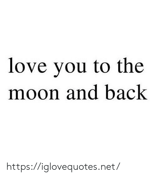 To The Moon: love you to the  moon and back https://iglovequotes.net/