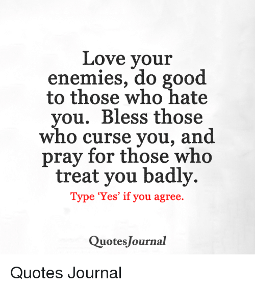 ... treat you badly. Type Yes if you agree. Quotes JournalQuotes Jo...