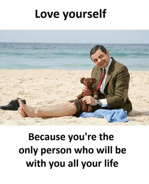 Love Yourself: Love yourself  Because you're the  only person who will be  with you all your life