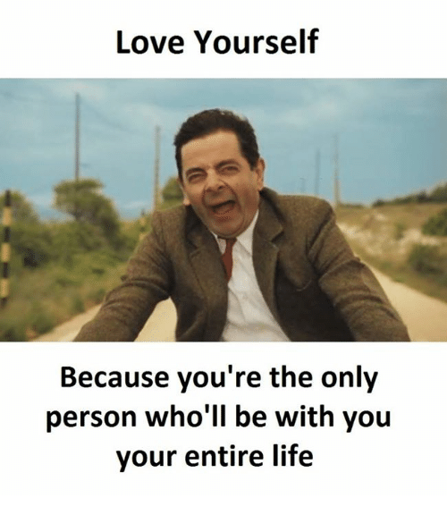 Love Yourself: Love Yourself  Because you're the only  person who'll be with you  your entire life