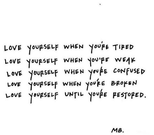 Youe: LOVE YOURSELF WHEN YoupE TIRED  kam adnoh NSHM hasdnok ano1  LOVE YOURSELF WHEN  LoVE YOURSELF WHEN youE BR0KEN  YoupsELF UNTIL Youpe PESTOPED  You pE CONFUSED  LOVE  MB.