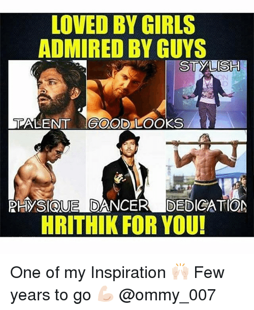 Dekh Bhai, International, and Talent: LOVED BY GIRLS  ADMIREDBY GUYS  TALENT GOOD LOOKS  PHYSIQUE DANCER DEDICATION  HRITHIK FOR YOU! One of my Inspiration 🙌🏻 Few years to go 💪🏻 @ommy_007