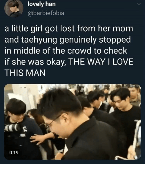 little girl: lovely han  @barbiefobia  a little girl got lost from her mom  and taehyung genuinely stopped  in middle of the crowd to check  if she was okay, THE WAY I LOVE  THIS MAN  apex  RK  0:19  BIE