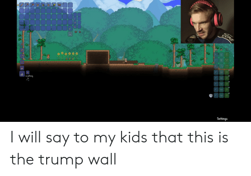 Trump Wall: loventory  30  Lons Aetmo  Fore  00  100  | Crafting  Settings  e I will say to my kids that this is the trump wall