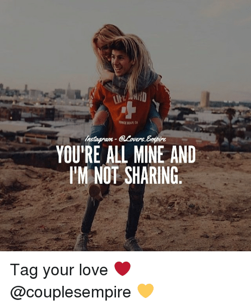 Not Sharing: @Lovers Empire  YOU'RE ALL MINE AND  IM NOT SHARING Tag your love ❤️ @couplesempire 💛