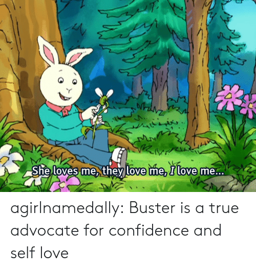 self love: loves me they love me, Ilove  She  me... agirlnamedally:  Buster is a true advocate for confidence and self love