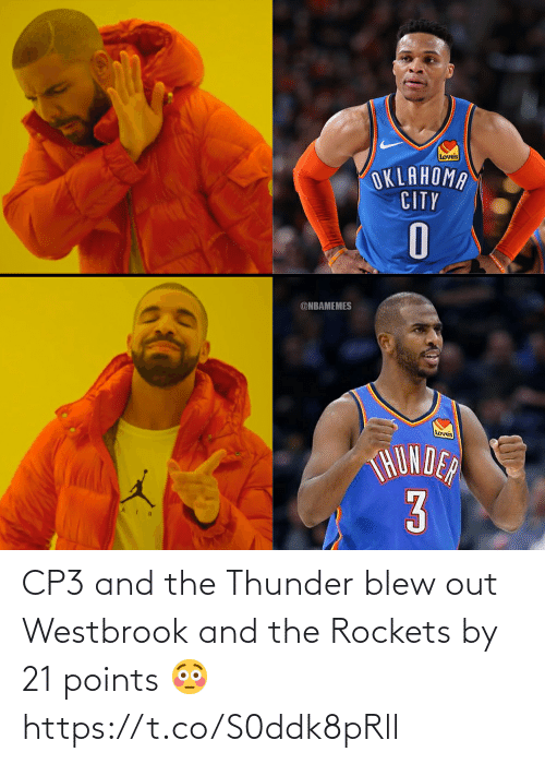 Nbamemes: Loves  OKLAHOMA  CITY  0  @NBAMEMES  Loves  THUNDER  3 CP3 and the Thunder blew out Westbrook and the Rockets by 21 points 😳 https://t.co/S0ddk8pRll
