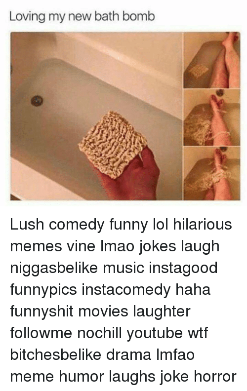 Memes, Bath Bomb, and Lush: Loving my new bath bomb Lush comedy funny lol hilarious memes vine lmao jokes laugh niggasbelike music instagood funnypics instacomedy haha funnyshit movies laughter followme nochill youtube wtf bitchesbelike drama lmfao meme humor laughs joke horror