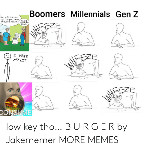 E: low key tho… B U R G E R by Jakememer MORE MEMES