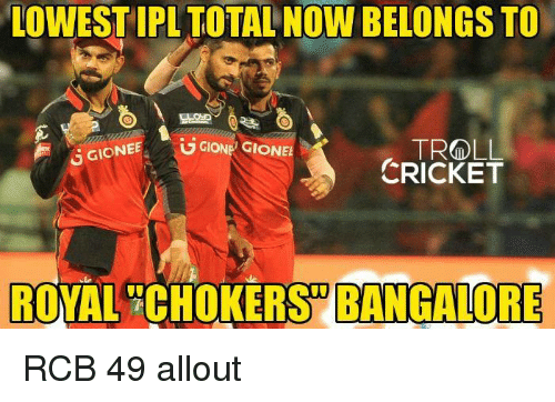 chokers: LOWEST IPL TOTALNOW BELONGS TO  TROLL  GGIONEE  UGIONE GIONEE  CRICKET  ROYAL CHOKERS BANGALORE RCB 49 allout   <mad>
