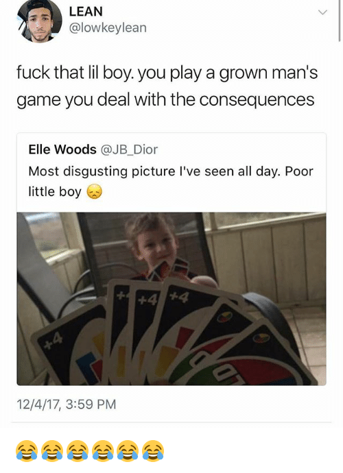 Fuck, Game, and Girl Memes: @lowkeylean  fuck that lil boy. you play a grown man's  game you deal with the consequences  Elle Woods @JB_Dior  Most disgusting picture l've seen all day. Poor  little boy  12/4/17, 3:59 PM 😂😂😂😂😂😂