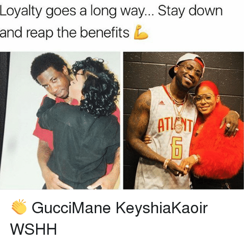 loyalty goes a long way stay down and reap the benefits guccimane keyshiakaoir wshh meme on. Black Bedroom Furniture Sets. Home Design Ideas