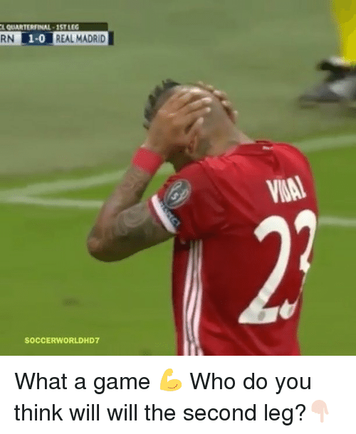 Memes, Real Madrid, and Soccer: LQUARTERFINAL  1STLEG  RN  1-0  REAL MADRID  SOCCER WORLD HD7 What a game 💪 Who do you think will will the second leg?👇🏻