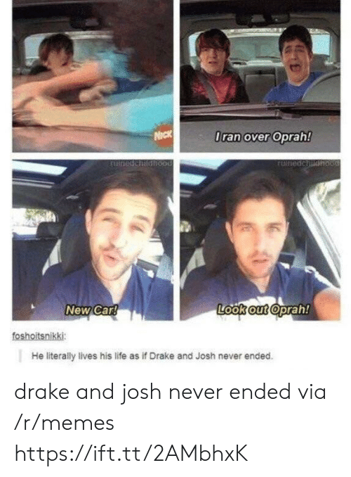 New Car: lran over Oprah!  New Car  Look out oprah!  foshoitsnikki  He literally lives his life as if Drake and Josh never ended drake and josh never ended via /r/memes https://ift.tt/2AMbhxK