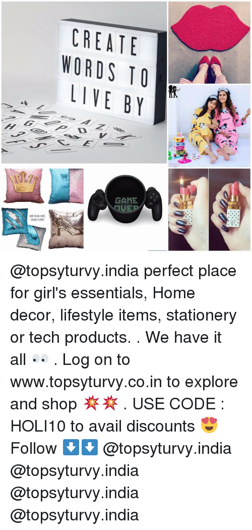 Dekh Bhai, International, and Decoration: LREATE  WORDS 10  LINE BY  GAME  LE  SET @topsyturvy.india perfect place for girl's essentials, Home decor, lifestyle items, stationery or tech products. . We have it all 👀 . Log on to www.topsyturvy.co.in to explore and shop 💥💥 . USE CODE : HOLI10 to avail discounts 😍 Follow ⬇️⬇️ @topsyturvy.india @topsyturvy.india @topsyturvy.india @topsyturvy.india