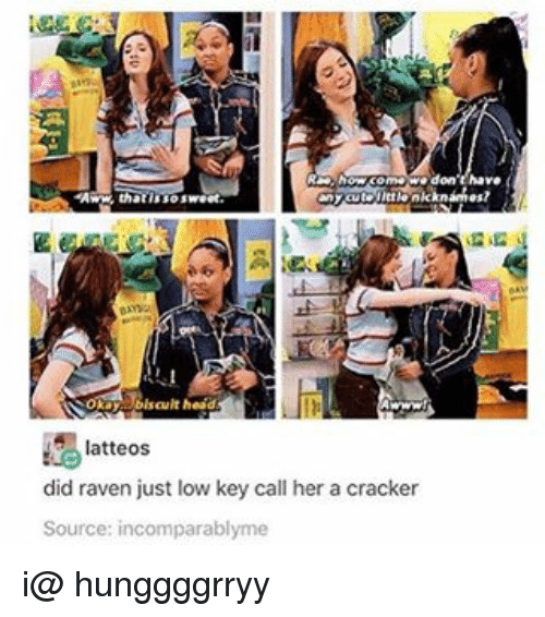 ravenous: lscult head  latteos  did raven just low key call her a cracker  Source: incomparablyme i@ hunggggrryy