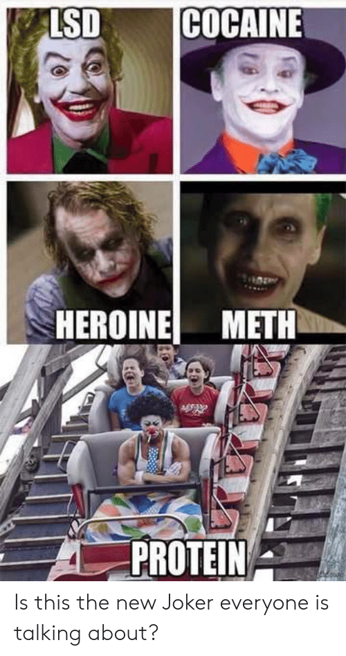 heroine: LSDCOCAINE  HEROINE METH  PROTEIN Is this the new Joker everyone is talking about?