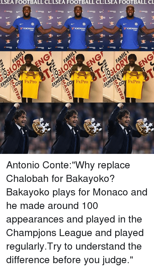 """Antonio Conte: LSEA FOOTBALL CLLSEA FOOTBALL CLELSEA FOOTBALL CL  01 FxPro  FxPro  FxPro Antonio Conte:""""Why replace Chalobah for Bakayoko?Bakayoko plays for Monaco and he made around 100 appearances and played in the Champjons League and played regularly.Try to understand the difference before you judge."""""""