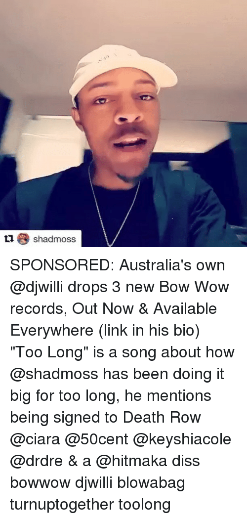 "Ciara, Diss, and Memes: Lshadmoss SPONSORED: Australia's own @djwilli drops 3 new Bow Wow records, Out Now & Available Everywhere (link in his bio) ""Too Long"" is a song about how @shadmoss has been doing it big for too long, he mentions being signed to Death Row @ciara @50cent @keyshiacole @drdre & a @hitmaka diss bowwow djwilli blowabag turnuptogether toolong"