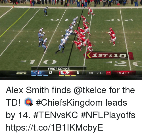 Alex Smith: LST&10  FIRST DOWNS  1ST 2:19 07 1st & 10 Alex Smith finds @tkelce for the TD! 🎯  #ChiefsKingdom leads by 14. #TENvsKC #NFLPlayoffs https://t.co/1B1IKMcbyE