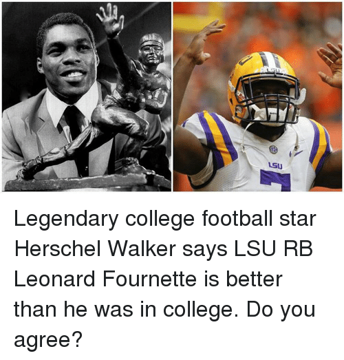 College football: LSU Legendary college football star Herschel Walker says LSU RB Leonard Fournette is better than he was in college. Do you agree?