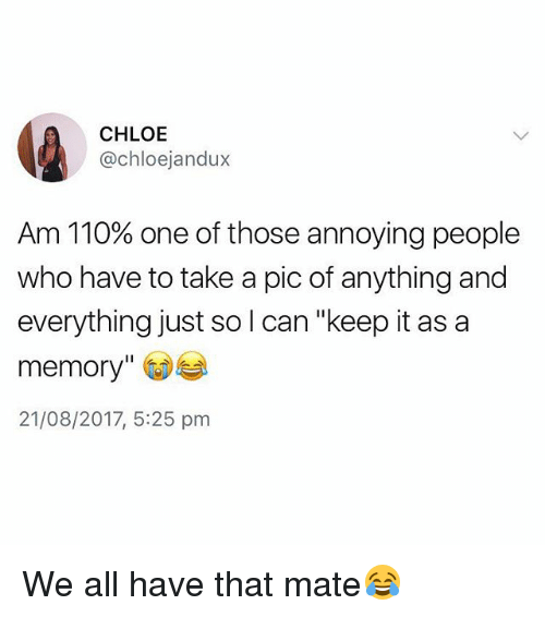 "Andrew Bogut, British, and Annoying: lt),  CHLOE  @chloejandux  Am 110% one of those annoying people  who have to take a pic of anything and  everything just so l can ""keep it as a  memory"" )  21/08/2017, 5:25 prm We all have that mate😂"