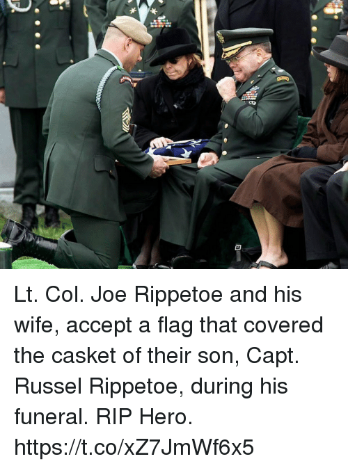 Memes, Wife, and 🤖: Lt. Col. Joe Rippetoe and his wife, accept a flag that covered the casket of their son, Capt. Russel Rippetoe, during his funeral. RIP Hero. https://t.co/xZ7JmWf6x5