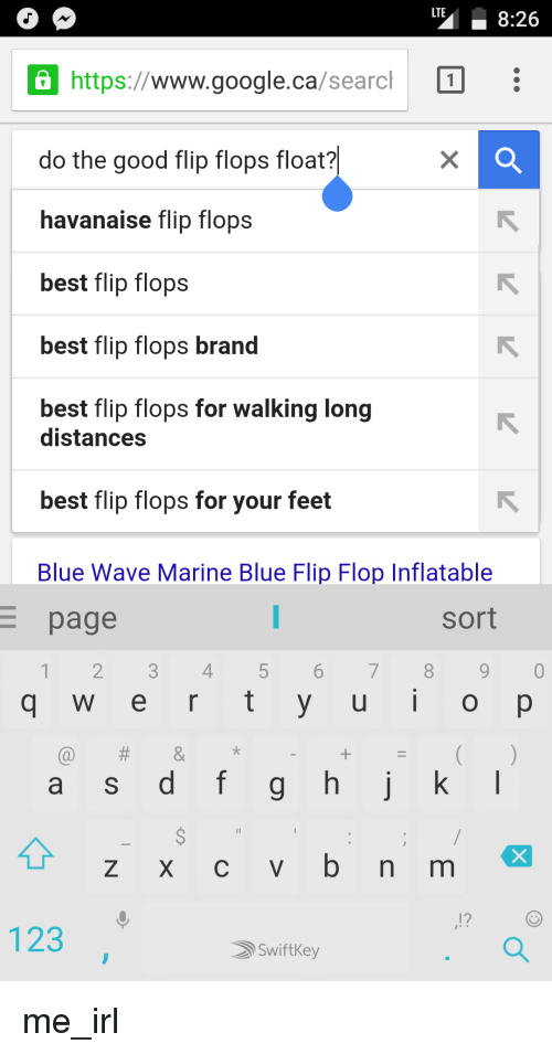Google, Waves, and Best: LTE  L 8:26  https://  www.google.ca  /searc  LN  do the good flip flops float?  havanaise flip flops  best flip flops  best flip flops brand  best flip flops for walking long  distances  best flip flops for your feet  Blue Wave Marine Blue Flip Flop Inflatable  E page  Sort  1 2 3 4 5 6 7 8 9 0  q w e r t y u I  o p  (a) &  a s d f g h j k  Z X C v b n m  123  Swift Key me_irl