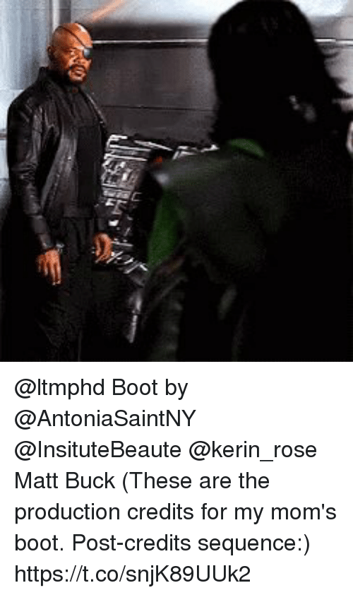 Memes, Moms, and Rose: @ltmphd Boot by @AntoniaSaintNY @InsituteBeaute @kerin_rose Matt Buck  (These are the production credits for my mom's boot. Post-credits sequence:) https://t.co/snjK89UUk2