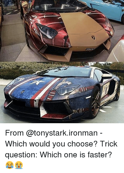 trick questions: Lu From @tonystark.ironman - Which would you choose? Trick question: Which one is faster? 😂😭