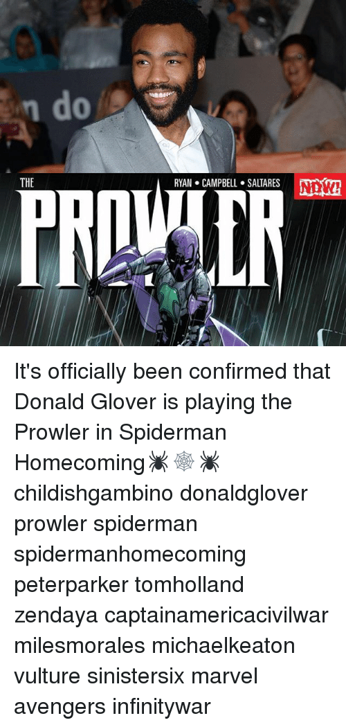Donald Glover, Memes, and Avengers: Lu  RYAN CAMPBELL SALTARES  THE It's officially been confirmed that Donald Glover is playing the Prowler in Spiderman Homecoming🕷🕸🕷 childishgambino donaldglover prowler spiderman spidermanhomecoming peterparker tomholland zendaya captainamericacivilwar milesmorales michaelkeaton vulture sinistersix marvel avengers infinitywar