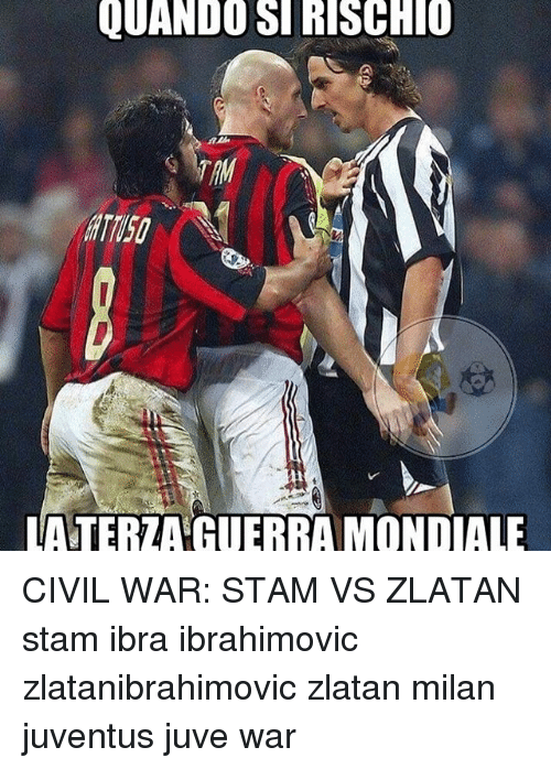 Memes, Civil War, and Juventus: LUANDO SIRISCHIO  LATER AGUERRAMONDIALE CIVIL WAR: STAM VS ZLATAN stam ibra ibrahimovic zlatanibrahimovic zlatan milan juventus juve war