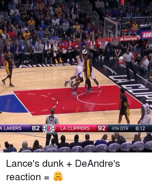 La Clippers: LUC  A State Farm  A LAKERS  82  OR LA CLIPPERS 92 4TH QTR  6:12 Lance's dunk + DeAndre's reaction = 🤗