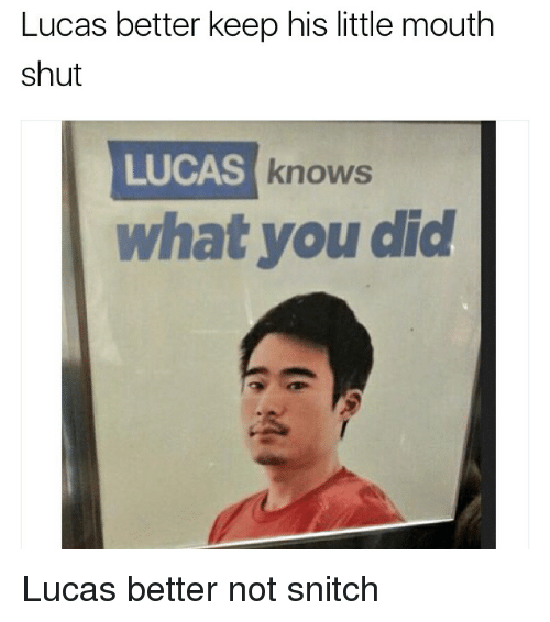 Memes, Snitch, and 🤖: Lucas better keep his little mouth  shut  LUCAS  knows  what you did Lucas better not snitch