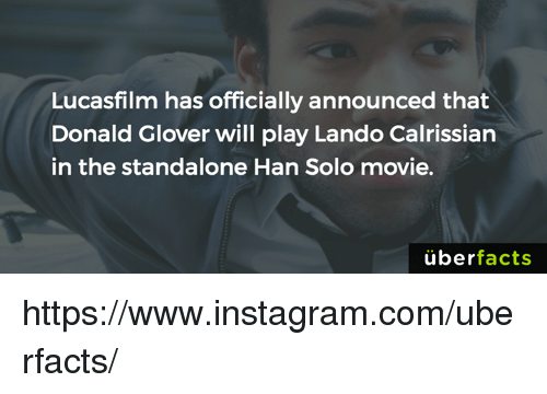 Donald Glover, Facts, and Han Solo: Lucasfilm has officially announced that  Donald Glover will play Lando Calrissian  in the standalone Han Solo movie  uber  facts https://www.instagram.com/uberfacts/