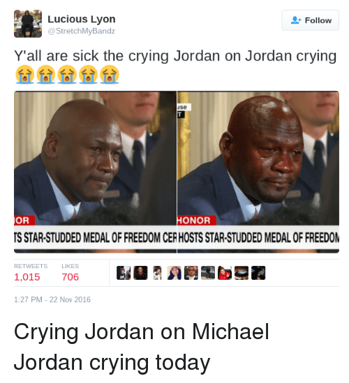 Blackpeopletwitter, Funny, and Jordans: Lucious Lyon  Follow  a Stretch MyBandz  Y all are sick the crying Jordan on Jordan crying  See  OR  HONOR  TS STAR-STUDDED MEDALOFFREEDOM CER HOSTS STAR-STUDDED MEDALOF FREEDOM  RETWEETS  1,015  706  1:27 PM 22 Nov 2016 Crying Jordan on Michael Jordan crying today