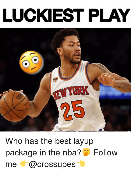Memes, Nba, and Best: LUCKIEST PLAY  NEWYORK  25 Who has the best layup package in the nba?🤭 Follow me 👉@crossupes👈
