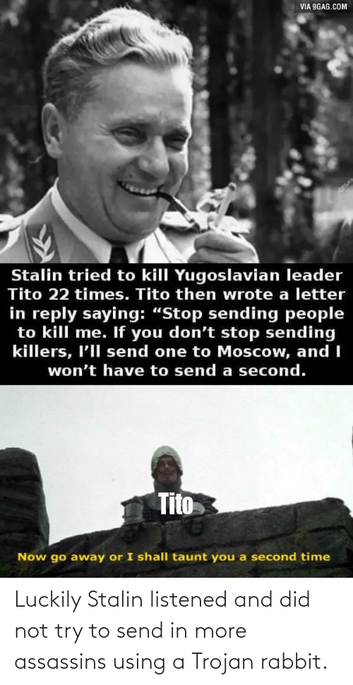 luckily: Luckily Stalin listened and did not try to send in more assassins using a Trojan rabbit.