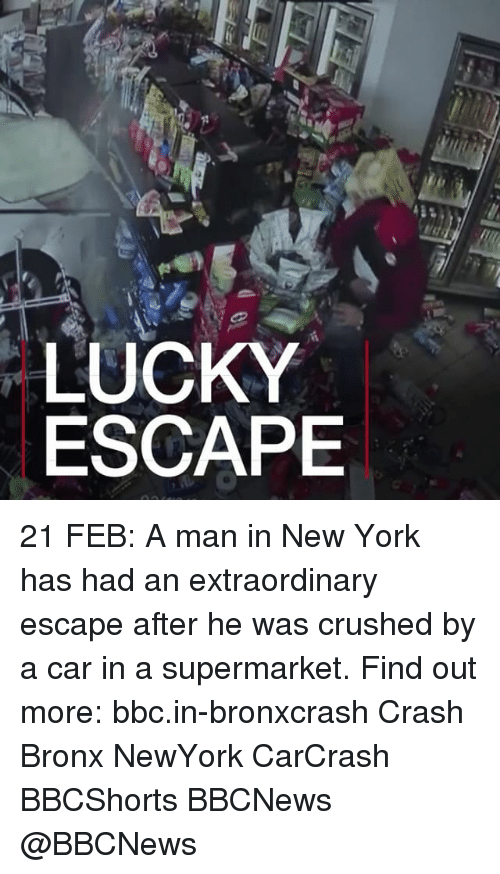 Luckiness: LUCKY  ESCAPE 21 FEB: A man in New York has had an extraordinary escape after he was crushed by a car in a supermarket. Find out more: bbc.in-bronxcrash Crash Bronx NewYork CarCrash BBCShorts BBCNews @BBCNews