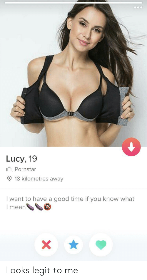 you know what i mean: Lucy, 19  Pornstar  9 18 kilometres away  I want to have a good time if you know what  I mean  8 Looks legit to me